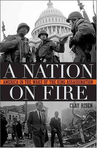 A Nation on Fire: America in the Wake of the King Assassination (King Assassination)