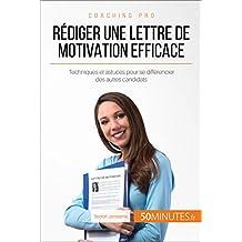 Rédiger une lettre de motivation efficace: Techniques et astuces pour se différencier des autres candidats (Coaching pro t. 9) (French Edition)