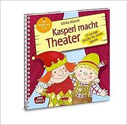 Kasperl Macht Theater 15 Lustige Stücke Für Einen Spieler Für