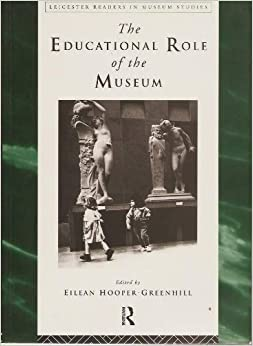 The Educational Role of the Museum (Leicester Readers in Museum Studies) by Hooper-Greenhil (1994-11-17)