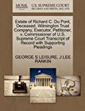 Estate of Richard C. du Pont, Deceased, Wilmington Trust Company, Executor, Petitioner, V. Commissioner of U. S. Supreme Court Transcript of Record Wit, George S. Leisure and J. Lee RANKIN, 1270422316