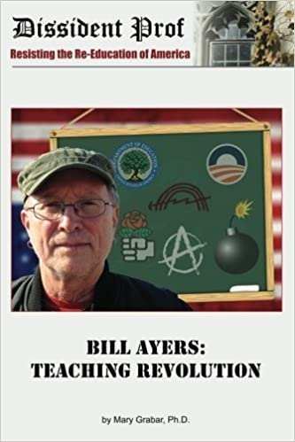 Bill Ayers: Teaching Revolution by Mary Grabar (2013-04-30)