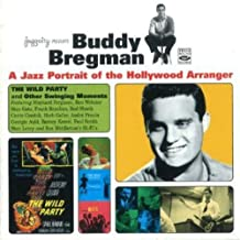 Buddy Bregman A Jazz Portrait of the Hollywood Arranger. The Wild Party and Other Swinging Moments