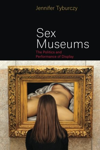 Sex Museums: The Politics and Performance of Display