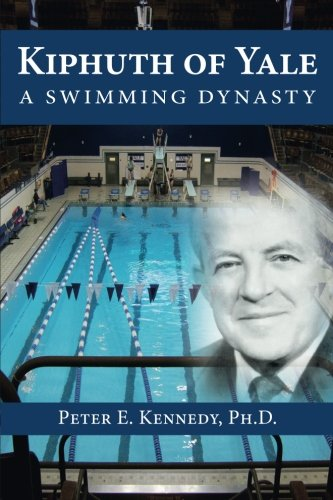 Kiphuth of Yale: A Swimming Dynasty ()