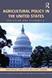 img - for Agricultural Policy in the United States: Evolution and Economics (Routledge Textbooks in Environmental and Agricultural Economics) book / textbook / text book