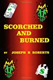 Scorched and Burned, Joseph R. Roberts, 1553695852
