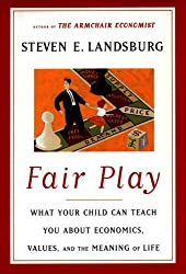 Fair Play: What Your Child Can Teach You About Economics, Values and the Meaning of Life