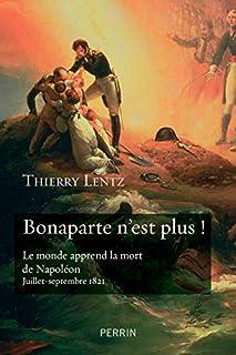 Bonaparte n'est plus ! : le monde apprend la mort de Napoléon, Lentz, Thierry