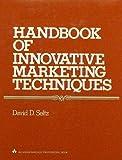 Handbook of Innovative Marketing Techniques, David D. Seltz, 0201076179
