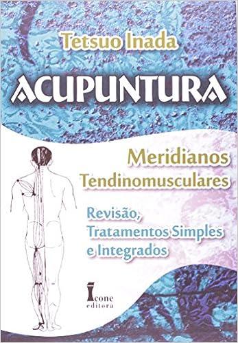 Acupuntura. Meridianos Tendinomusculares. Revisão, Tratamentos Simples e Integrados: Amazon.es: Tetsuo Inada: Libros