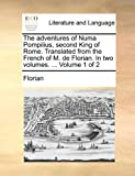 The Adventures of Numa Pompilius, Second King of Rome Translated from the French of M de Florian In, Florian, 1140859188