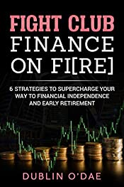 Fight Club Finance On FIRE: Six Strategies To Supercharge Your Way To Financial Independence And Early Retirement (Personal Finance, Early Retirement, Financial Independence, FIRE)