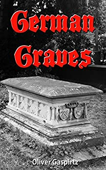 German Graves (Cemetery Photography Book 1) by [Gaspirtz, Oliver]