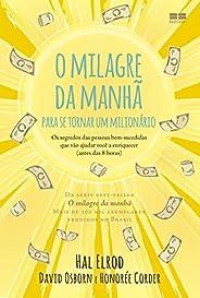 O milagre da manhã para se tornar um milionário: Os segredos das pessoas bem-sucedidas que vão ajudar você a e