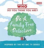 Who Do You Think You Are?: Be a Family Tree Detective