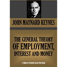 The General Theory of Employment, Interest and Money (Timeless Wisdom Collection Book 951)