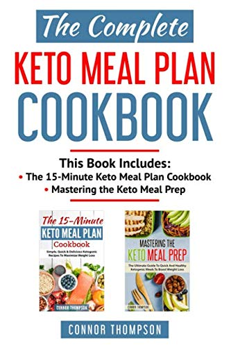 The Complete Keto Meal Plan Cookbook: Includes The 15-Minute Keto Meal Plan Cookbook & Mastering the Keto Meal Prep by Connor Thompson