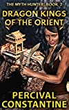 Dragon Kings of the Orient (The Myth Hunter Book 2)