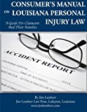 Consumer?s Manual on Louisiana Personal Injury Law, Jim Lambert, 1492323357