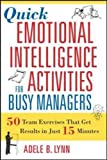 img - for Quick Emotional Intelligence Activities for Busy Managers: 50 Team Exercises That Get Results in Just 15 Minutes (UK Professional Business Management / Business) book / textbook / text book