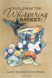 Tales from the Whispering Basket, Larry Mann, 1461013054