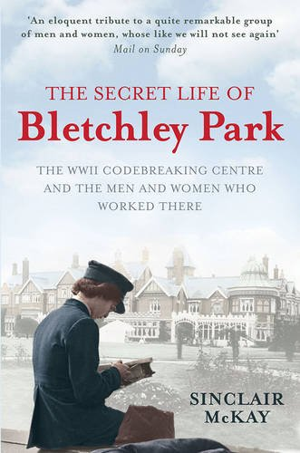 The Secret Life of Bletchley Park: The WWII