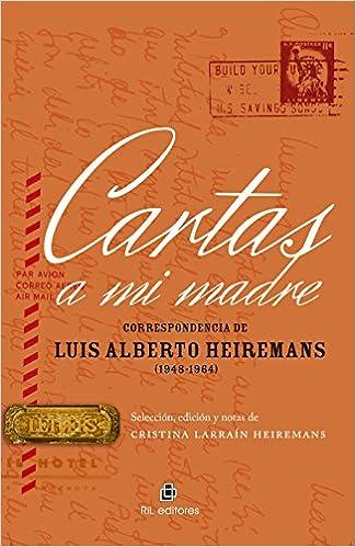 Cartas a mi madre: correspondencia de Luis Alberto Heiremans ...