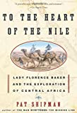 Front cover for the book To the Heart of the Nile: Lady Florence Baker and the Exploration of Central Africa by Pat Shipman