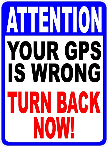 (Attention Your GPS is Wrong Turn Back Now Sign. 12x18 Metal. Help Keep Unawanted Traffic Out. Made in)