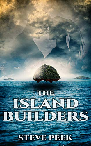 The Island Builders: Dystopian, Science Fiction, Apocalyptic Thriller by [Peek, Steve]