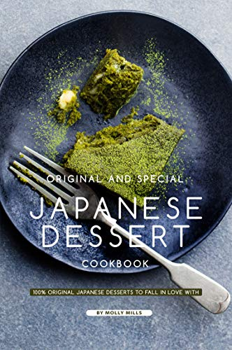 (Original and Special Japanese Dessert Cookbook: 100% Original Japanese Desserts to Fall in Love)