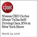 Nissan CEO Carlos Ghosn Talks Self-Driving Cars, EVs at New York Show | Antuan Goodwin
