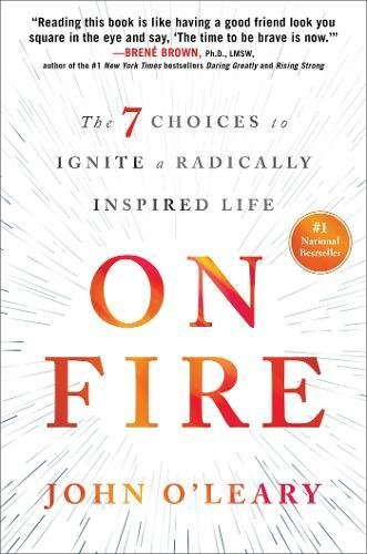 On Fire  The 7 Choices To Ignite A Radically Inspired Life