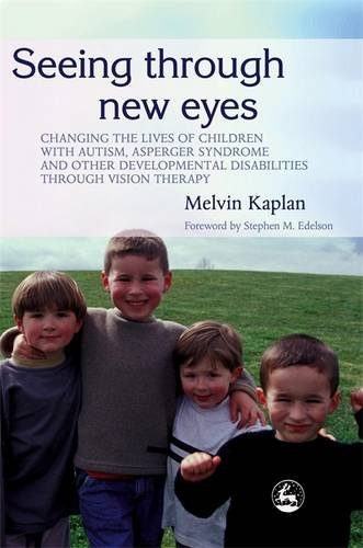 (Seeing Through New Eyes: Changing the Lives of Children with Autism, Asperger Syndrome and other Developmental Disabilities through Vision Therapy)