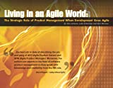 Living in an Agile World: The Role of Product Management When Development Goes Agile