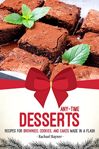 Any-Time Desserts: Recipes for Brownies, Cookies, and Cakes Made in a Flash by Rachael Rayner