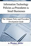 Information Technology Policies and Procedures for Small Businesses, Thomas Miller, 1450508464