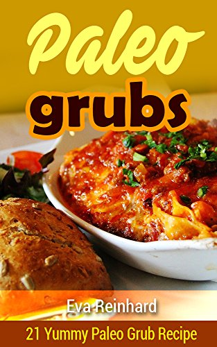Paleo Grubs: 21 Yummy Paleo Grub Recipe (Low Carb Recipes, Natural Food, Clean Food, Healthy Food, Natural Diet, Caveman Diet)