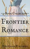 Frontier Romance: Inspirational Historical Pioneer Romance Novella Collection