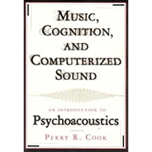 Music, Cognition and Computerized Sound: An Introduction to Psychoacoustics by John Chowning (2001-04-18)