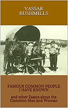 FAMOUS COMMON PEOPLE I HAVE KNOWN and other Essays about the Common Man and Woman by [BUSHMILLS, VASSAR]