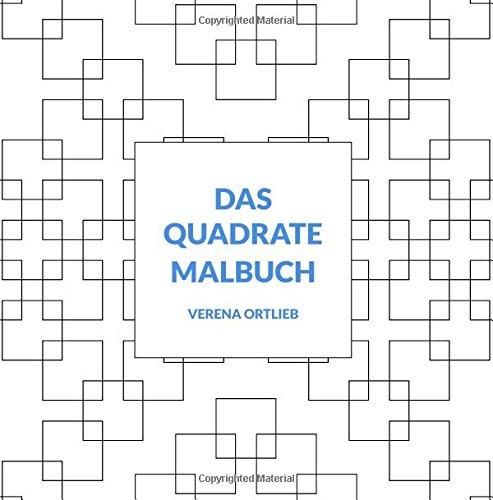 Das Quadrate Malbuch: Ein Malbuch für Erwachsene (und alle Anderen)