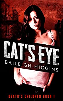 Cat's Eye (Death's Children - A Zombie Apocalypse Serial Book 1) by [Higgins, Baileigh]