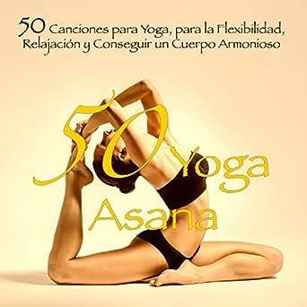 50 Yoga Asana - 50 Canciones para Yoga, para la Flexibilidad ...