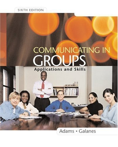 Communicating in Groups: Applications and Skills by Katherine Adams (2005-03-01)
