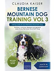 Bernese Mountain Dog Training Vol 3 – Taking care of your Bernese Mountain Dog: Nutrition, common diseases and general care of your Bernese Mountain Dog