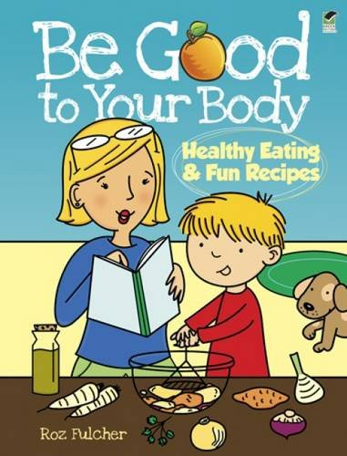 Healthy Body Cookbook (Be Good to Your Body--Healthy Eating and Fun Recipes (Dover Children's Activity Books))