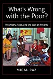 "Mical Raz, ""What's Wrong with the Poor: Psychiatry, Race, and the War on Poverty"" (UNC Press, 2016)"