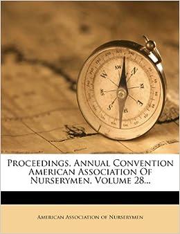 Book Proceedings, Annual Convention American Association Of Nurserymen, Volume 28...